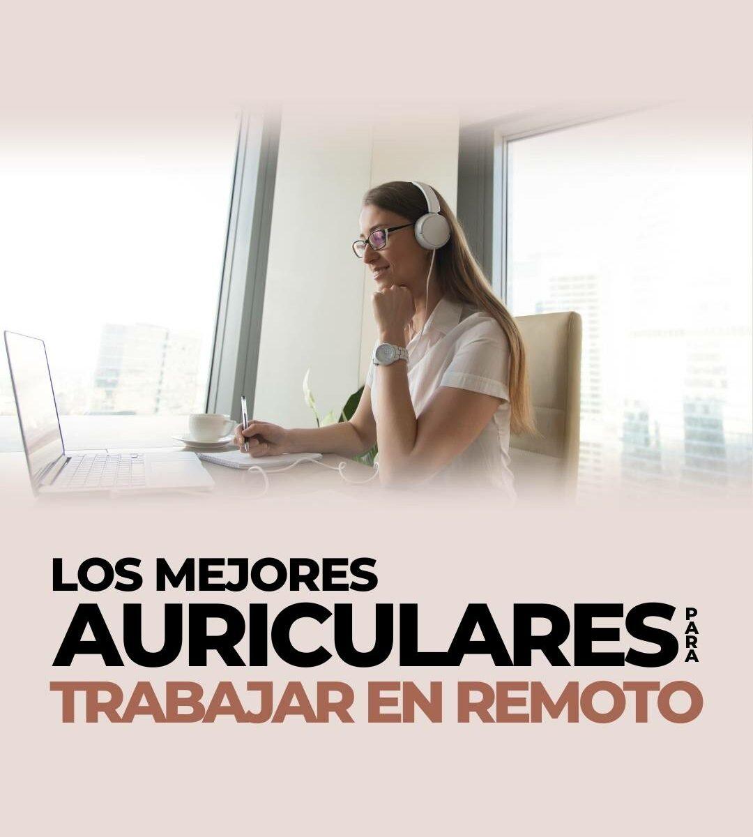 LOS MEJORES AURICULARES PARA TRABAJAR EN REMOTO